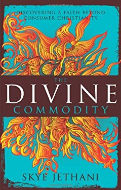 Divine Commodity: Discovering a Faith Beyond Consumer Christianity 9780310283751