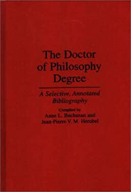 The Doctor of Philosophy Degree: A Selective, Annotated Bibliography 9780313295393