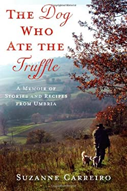 The Dog Who Ate the Truffle: A Memoir of Stories and Recipes from Umbria 9780312571405