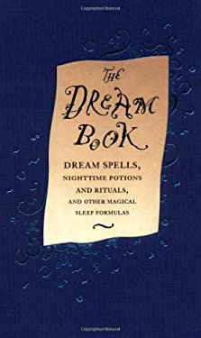 The Dream Book: Dream Spells Nighttime Potions and Rituals and Other Magical Sleep.... 9780316399722