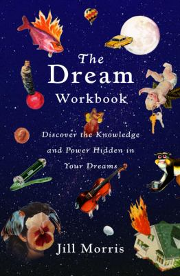 The Dream Workbook: Discover the Knowledge and Power Hidden in Your Dreams 9780316599986