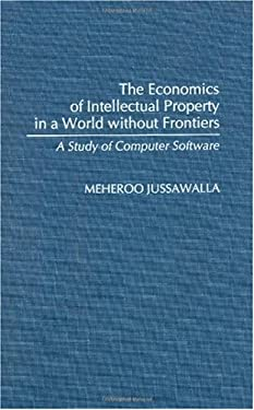 The Economics of Intellectual Property in a World Without Frontiers: A Study of Computer Software 9780313276200