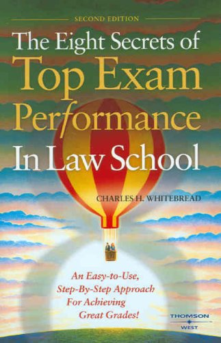The Eight Secrets of Top Exam Performance in Law School: An Easy-To-Use, Step-By-Step Approach for Achieving Great Grades 9780314183583