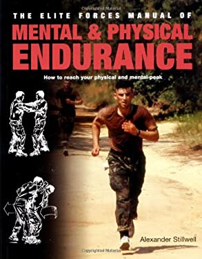 The Elite Forces Manual of Mental & Physical Endurance: How to Reach Your Physical and Mental Peak 9780312348182