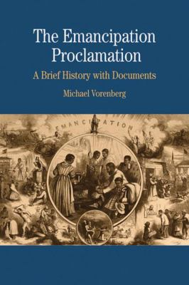 The Emancipation Proclamation: A Brief History with Documents 9780312435813