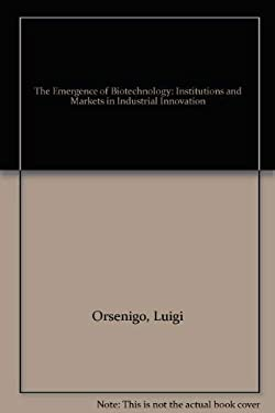 The Emergence of Biotechnology: Institutions and Markets in Industrial Innovation 9780312031978