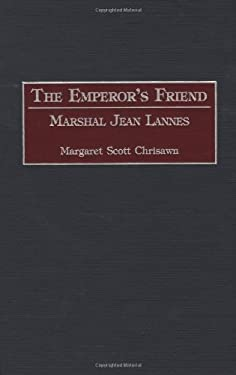The Emperor's Friend: Marshal Jean Lannes 9780313310621
