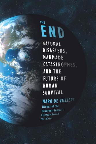 The End: Natural Disasters, Manmade Catastrophes, and the Future of Human Survival 9780312603496