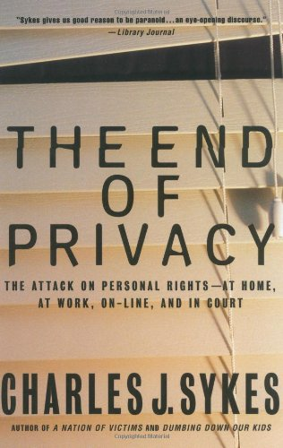 The End of Privacy: The Attack on Personal Rights at Home, at Work, On-Line, and in Court 9780312263188