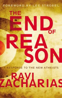 The End of Reason: A Response to the New Atheists 9780310282518