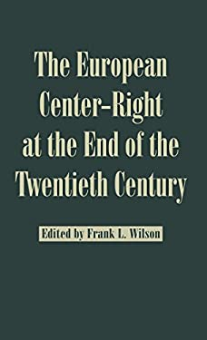 The European Center-Right at the End of the Twentieth Century 9780312165789