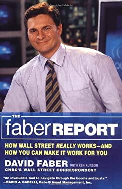 The Faber Report: How Wall Street Really Works-And How You Can Make It Work for You 9780316164924