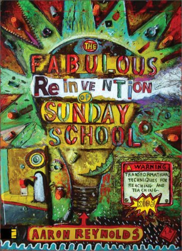 The Fabulous Reinvention of Sunday School: Transformational Techniques for Reaching and Teaching Kids 9780310274339