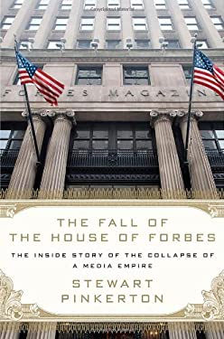 The Fall of the House of Forbes: The Inside Story of the Collapse of a Media Empire 9780312658595