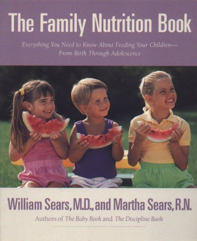 The Family Nutrition Book: Everything You Need to Know about Feeding Your Children - From Birth to Age Two 9780316777155