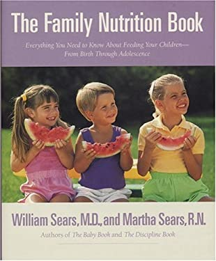 The Family Nutrition Book: Everything You Need to Know about Feeding Your Children from Birth Through Adolescence 9780316777162