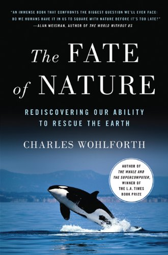 The Fate of Nature: Rediscovering Our Ability to Rescue the Earth 9780312377373