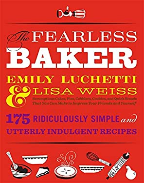 The Fearless Baker: Scrumptious Cakes, Pies, Cobblers, Cookies, and Quick Breads That You Can Make to Impress Your Friends and Yourself 9780316074285