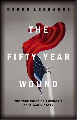 The Fifty-Year Wound: The True Price of America's Cold War Victory 9780316518475