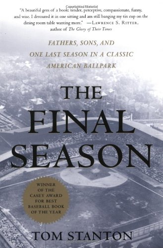 The Final Season: Fathers, Sons, and One Last Season in a Classic American Ballpark 9780312291563