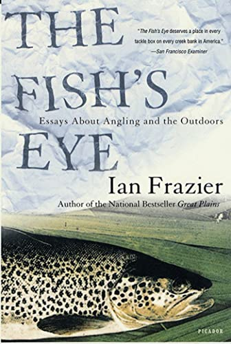 The Fish's Eye: Essays about Angling and the Outdoors 9780312421694