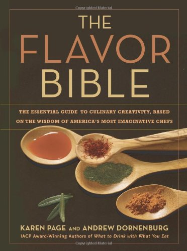 The Flavor Bible: The Essential Guide to Culinary Creativity, Based on the Wisdom of America's Most Imaginative Chefs 9780316118408