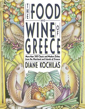The Food and Wine of Greece: More Than 250 Classic and Modern Dishes from the Mainland and Islands 9780312087838