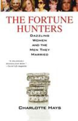 The Fortune Hunters: Dazzling Women and the Men They Married 9780312386108