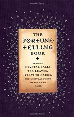 The Fortune-Telling Book: Reading Crystal Balls, Tea Leaves, Playing Cards, and Everyday Omens of Love and Luck 9780316488358