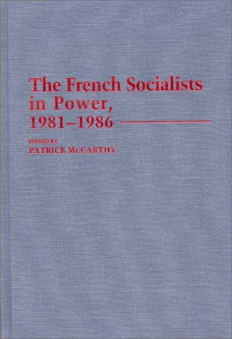 The French Socialists in Power, 1981-1986 9780313254079