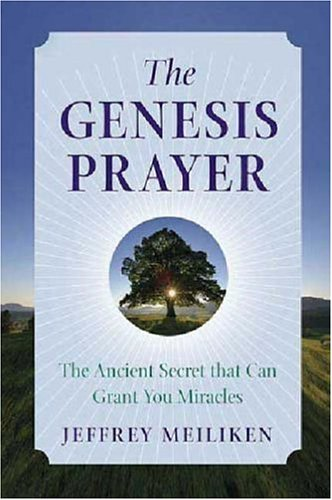 The Genesis Prayer: The Ancient Secret That Can Grant You Miracles 9780312347789