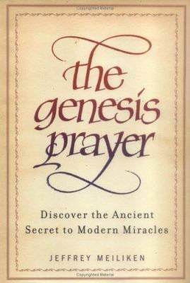 The Genesis Prayer: Discover the Ancient Secret to Modern Miracles 9780312347796