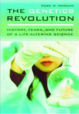 The Genetics Revolution: History, Fears, and Future of a Life-Altering Science 9780313336720