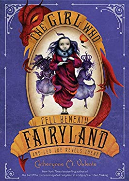 The Girl Who Fell Beneath Fairyland and Led the Revels There 9780312649623