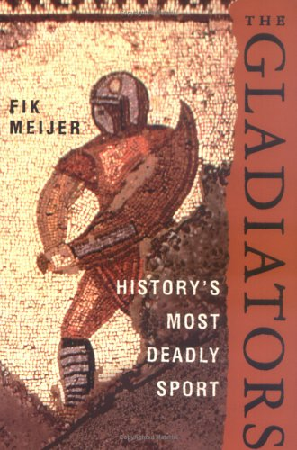The Gladiators: History's Most Deadly Sport 9780312348748