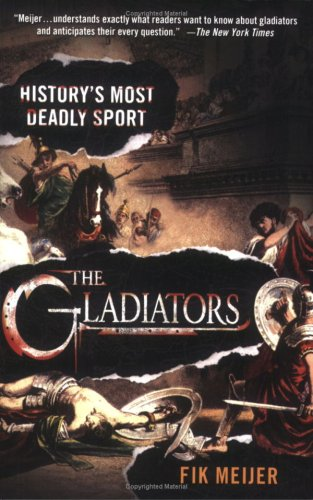 The Gladiators: History's Most Deadly Sport 9780312364021