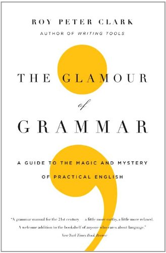 The Glamour of Grammar: A Guide to the Magic and Mystery of Practical English 9780316027908