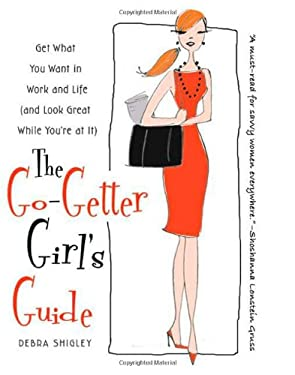 The Go-Getter Girl's Guide: Get What You Want in Work and Life (and Look Great While You're at It) 9780312555757
