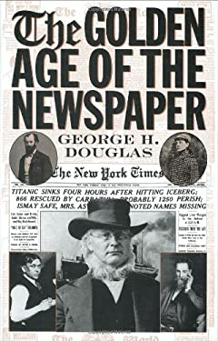 The Golden Age of the Newspaper 9780313310775