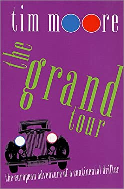 The Grand Tour: The European Adventure of a Continental Drifter 9780312300470