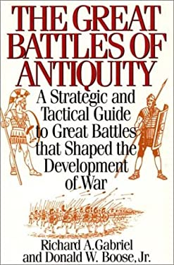 The Great Battles of Antiquity: A Strategic and Tactical Guide to Great Battles That Shaped the Development of War 9780313289309