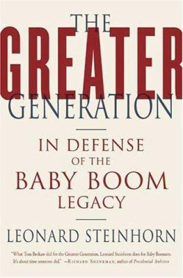 The Greater Generation: In Defense of the Baby Boom Legacy 9780312326401