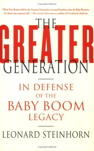 The Greater Generation: In Defense of the Baby Boom Legacy 9780312326418