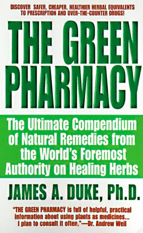 The Green Pharmacy: The Ultimate Compendium of Natural Remedies from the World's Foremost Authority on Healing Herbs 9780312966485