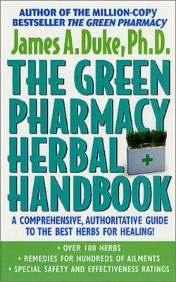 The Green Pharmacy Herbal Handbook: Your Everyday Reference to the Best Herbs for Healing 9780312981518