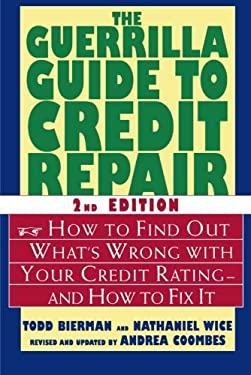 The Guerrilla Guide to Credit Repair: How to Find Out What's Wrong with Your Credit Rating--And How to Fix It 9780312340254
