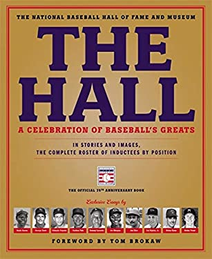The Hall: A Celebration of Baseball's Greats: In Stories and Images, the Complete Roster of Inductees by Position 9780316213028