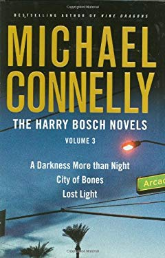 The Harry Bosch Novels 3: A Darkness More Than Night/City of Bones/Lost Light 9780316132855