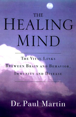 The Healing Mind: The Vital Links Between Brain and Behavior, Immunity and Disease 9780312243005