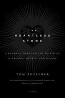 The Heartless Stone: A Journey Through the World of Diamonds, Deceit, and Desire 9780312339708